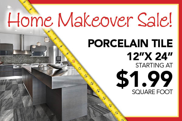 "Home Makeover Porcelain Tile Sale! 12"" x 24"" starting at $1.99 sq.ft."